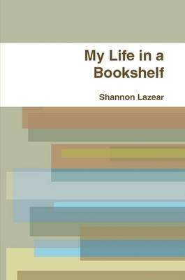 My Life in a Bookshelf by Shannon Lazear image