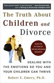 Truth About Children and Divorce by Robert E. Emery