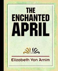 The Enchanted April by Elizabeth Von Armin