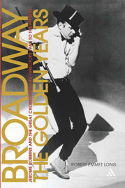 Broadway, the Golden Years by Robert Emmet Long