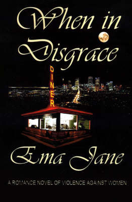 When in Disgrace. A Romance Novel of Violence Against Women by Ema Jane