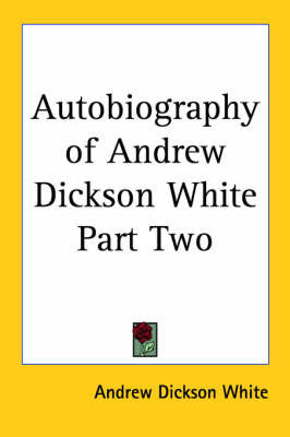 Autobiography of Andrew Dickson White Part Two by Andrew Dickson White