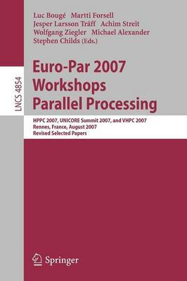 Euro-Par 2007 Workshops: Parallel Processing