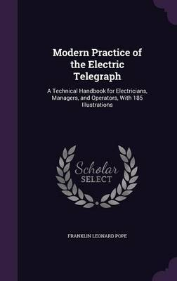 Modern Practice of the Electric Telegraph by Franklin Leonard Pope image