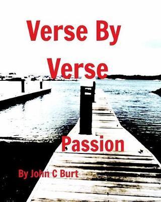 Verse by Verse Passion by John C Burt