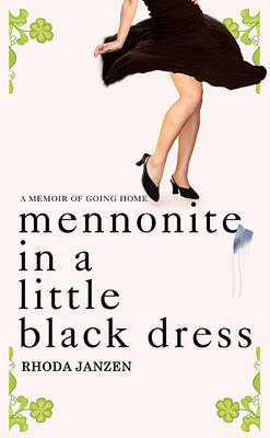 Mennonite in a Little Black Dress: A Memoir of Going Home by Rhoda Janzen image