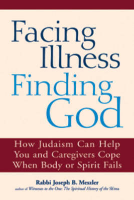 Facing Illness, Finding God by Joseph B Meszler