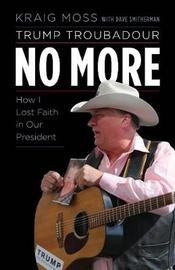 Trump Troubadour No More by Kraig Moss