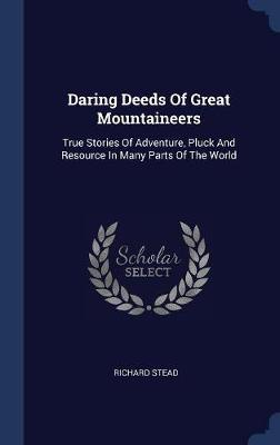 Daring Deeds of Great Mountaineers by Richard Stead image