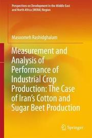 Measurement and Analysis of Performance of Industrial Crop Production: The Case of Iran's Cotton and Sugar Beet Production by Masoomeh Rashidghalam