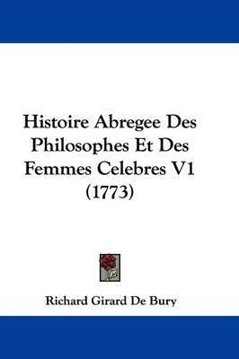 Histoire Abregee Des Philosophes Et Des Femmes Celebres V1 (1773) by Richard Girard de Bury image