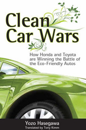 Clean Car Wars: How Honda and Toyota are Winning the Battle of the Eco-friendly Autos by Yozo Hasegawa image