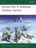 World War II Airborne Warfare Tactics by Gordon L. Rottman