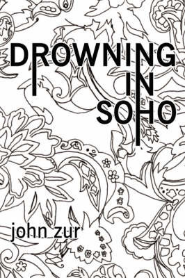 Drowning in Soho by John Zur