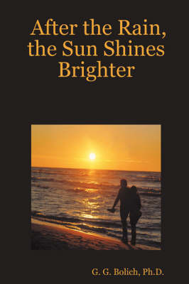 After the Rain, the Sun Shines Brighter by Ph.D., G. G. Bolich