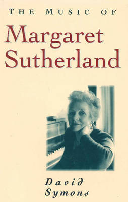 The Music of Margaret Sutherland by David Symons