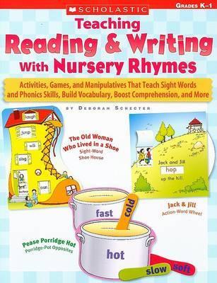 Teaching Reading & Writing with Nursery Rhymes : Grades K-1 by Deborah Schecter