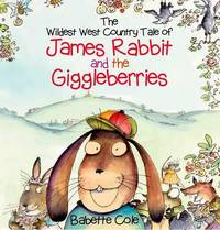 The Wild West Country Tale of James Rabbit and the Giggleberries by Babette Cole image