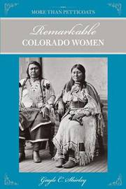 More Than Petticoats: Remarkable Colorado Women by Gayle Corbett Shirley