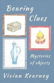 Bearing Clues - Mysteries of Objects by Vivian Kearney
