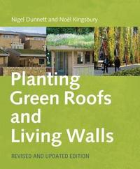 Planting Green Roofs and Living Walls Revised by Noel Kingsbury
