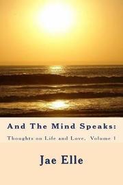 And the Mind Speaks by Jae Elle