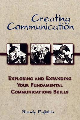Creating Communication by Randy Fujishin
