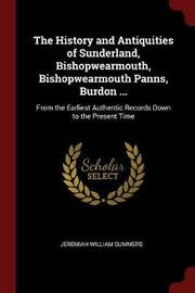 The History and Antiquities of Sunderland, Bishopwearmouth, Bishopwearmouth Panns, Burdon ... by Jeremiah William Summers image