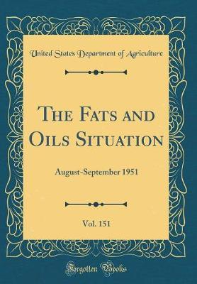 The Fats and Oils Situation, Vol. 151 by United States Department of Agriculture