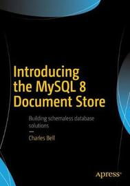 Introducing the MySQL 8 Document Store by Charles Bell
