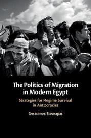 The Politics of Migration in Modern Egypt by Gerasimos Tsourapas