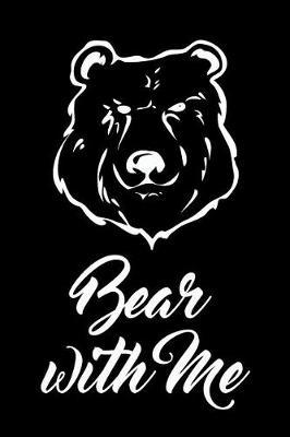 Bear with Me by Amazing Bears Journals