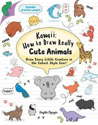 Kawaii: How to Draw Really Cute Animals by Angela Nguyen