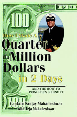 How I Made a Quarter of a Million Dollars in Two Days by Sanjay Mahadeshwar
