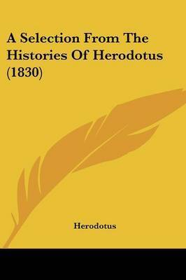 A Selection From The Histories Of Herodotus (1830) by . Herodotus