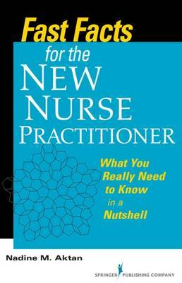 Fast Facts for the New Nurse Practitioner by Nadine M. Aktan
