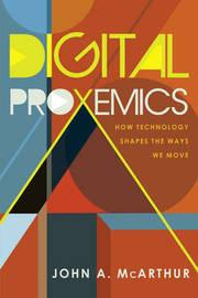 Digital Proxemics by John A. McArthur
