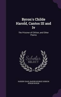 Byron's Childe Harold, Cantos III and IV by Hardin Craig image
