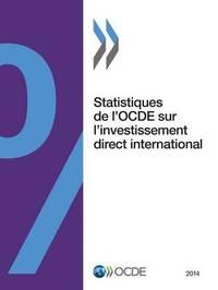 Statistiques de L'Ocde Sur L'Investissement Direct International 2014 by Oecd