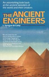 The Ancient Engineers by L.Sprague De Camp