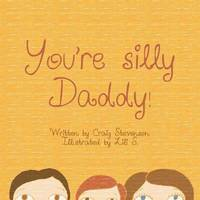 You're Silly Daddy by Craig Stevenson and Lili
