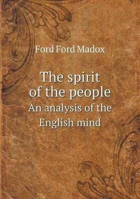 The Spirit of the People an Analysis of the English Mind by Ford Madox Ford