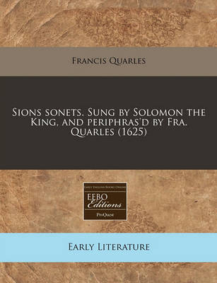 Sions Sonets. Sung by Solomon the King, and Periphras'd by Fra. Quarles (1625) by Francis Quarles image