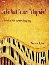 So You Want to Learn to Improvise? by Andrew Higgins image
