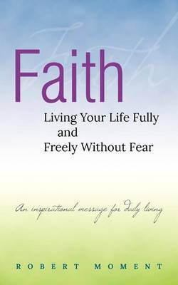 Faith: Living Your Life Fully and Freely Without Fear by Robert Moment image