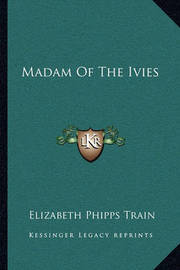 Madam of the Ivies by Elizabeth Phipps Train