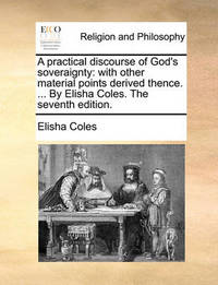 A Practical Discourse of God's Soveraignty by Elisha Coles
