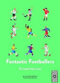40 Inspiring Icons: Fantastic Footballers by Jean-Michel Billioud