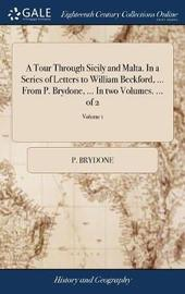 A Tour Through Sicily and Malta. in a Series of Letters to William Beckford, ... from P. Brydone, ... in Two Volumes. ... of 2; Volume 1 by P Brydone image