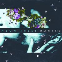 Habits by Neon Trees image